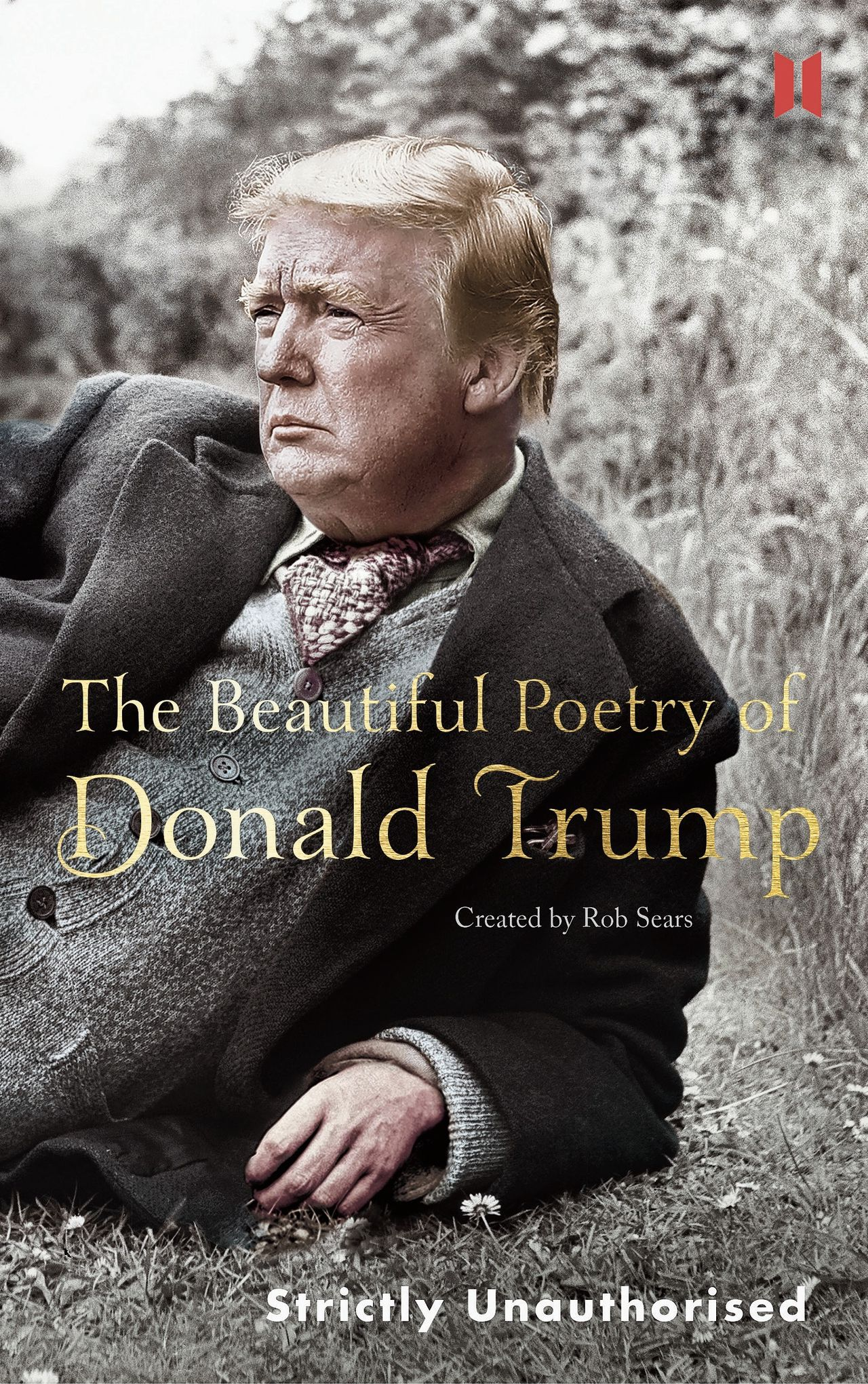 Rob Sears (red.): The Beautiful Poetry of Donald Trump. Canongate, 123 blz (2017).