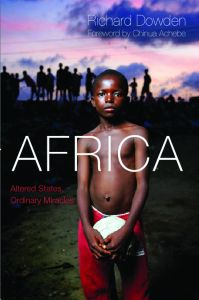 Richard Dowden: Africa. Altered States, Ordinary Miracles. Portobello Books, 576 blz. € 34,-