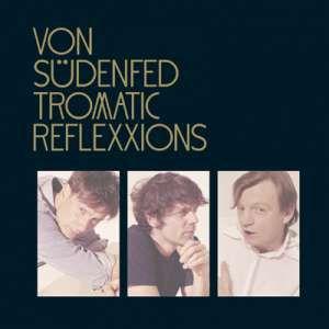 Von Südenfed: Tromatic Reflexxions (Domino, distr. Munich) ****-