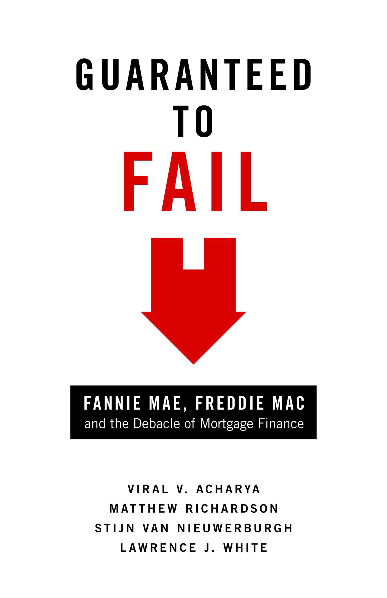 """The cover jacket of """"Guaranteed to Fail: Fannie Mae, Freddie Mac and the Debacle of Mortgage Finance"""" is shown in this undated photo released to the press on March 29, 2011. The book is by Viral V. Acharya, Matthew Richardson, Stijn Van Nieuwerburgh and Lawrence J. White. Source: Princeton University Press via Bloomberg"""