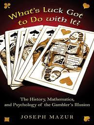 Cover van het boek What's luck got to do with it? : The history, mathematics and psychology behind the gambler's illusion van Joseph Mazur