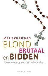 Cover van het boek Blond, brutaal en bidden van Mariska Orbán