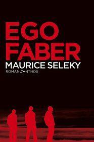 Cover van het boek Ego Faber van Maurice Seleky