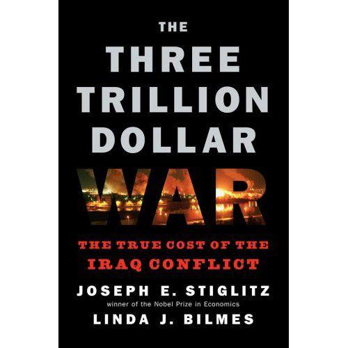 Josepth Stiglitz & Linda Bilmes: The Three Trillion Dollar War . The True Cost of the War in Iraq. Penguin, 192 blz. €22,99