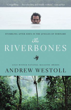 Andrew Westoll: The Riverbones. Stumbling after Eden in the Jungles of Suriname. Emblem, 366 blz. € 19,65