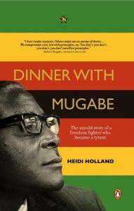 Heidi Holland: Dinner with Mugabe. Penguin, 250 blz. € 28,40